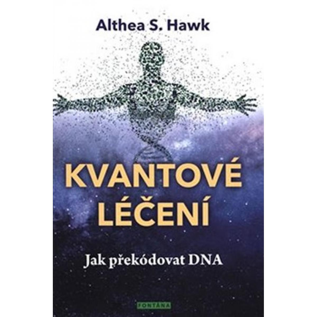 Kvantové léčení - Jak překódovat DNA - Hawk S. Althea
