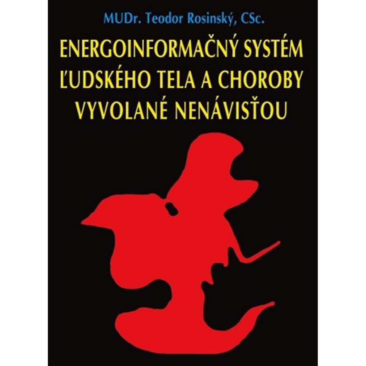 Energoinformačný systém ľudského tela a choroby vyvolané nenávisťou - Rosinský Teodor, MUDr., CSc.