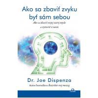 Ako sa zbaviť zvyku byť sám sebou - Dr. Joe Dispenza