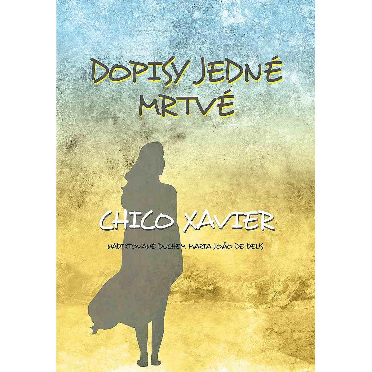 Dopisy jedné mrtvé - Chico Xavier