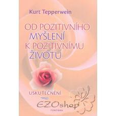Od pozitivního myšlení k pozitivnímu životu - Tepperwein Kurt