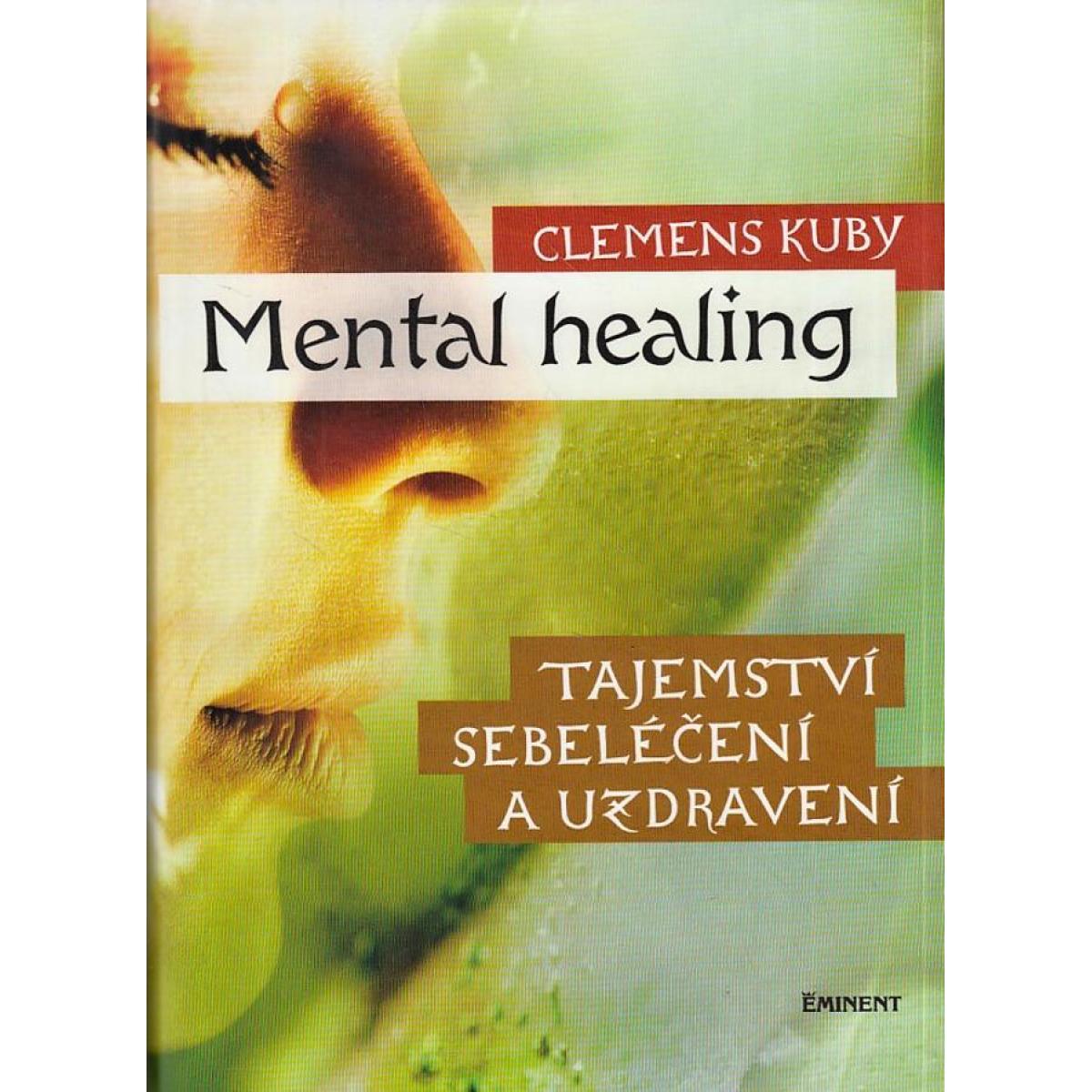 Mental healing - tajemství sebeléčení a uzdravení - Clemens Kuby