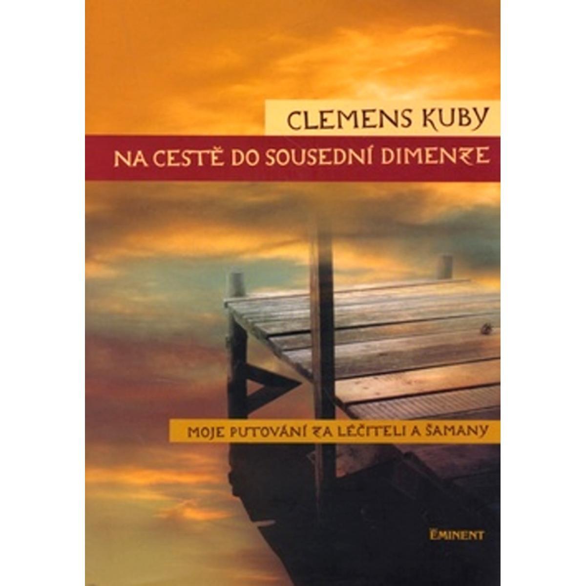 Na cestě do sousední dimenze - moje putování za léčiteli a šamany - Clemens Kuby