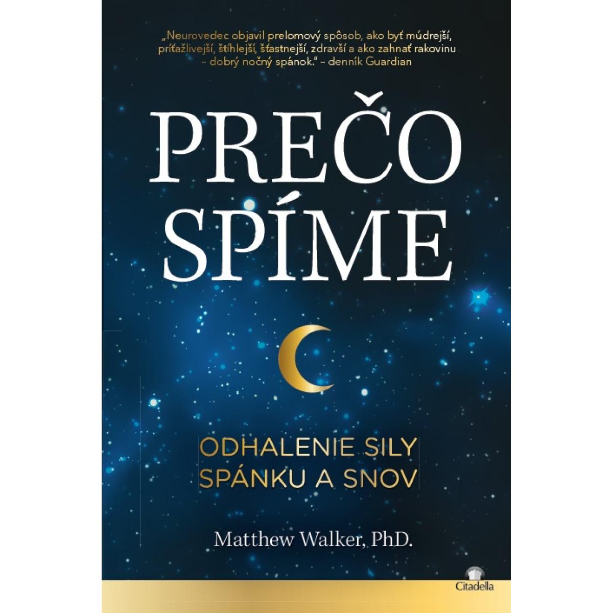 Prečo spíme - odhalenie sily spánku a snov - Walker Matthew, PhD.
