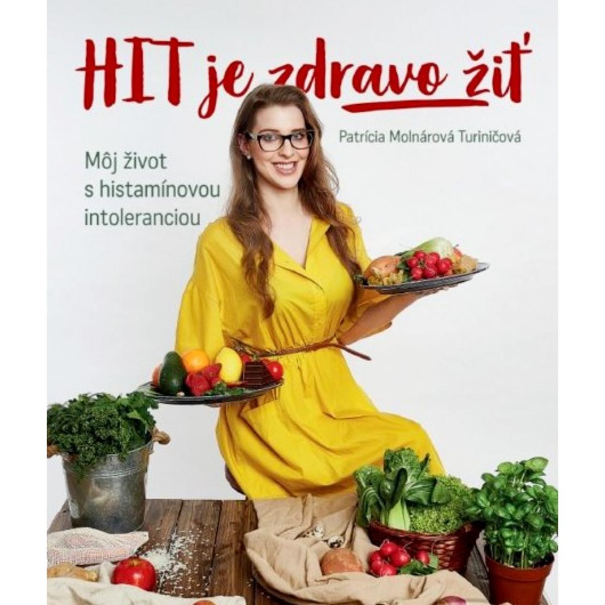 Hit je zdravo žiť - môj život s histamínovou intoleranciou - Molnárová Turiničová Patrícia