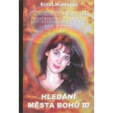 Hledání Města bohů 4 - Předmluva ke knize Matrice života na zemi - Ernst Muldašev