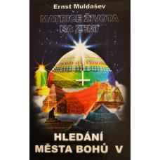 Hledání města Bohů 5 - Matrice života na zemi - Muldašev Ernst