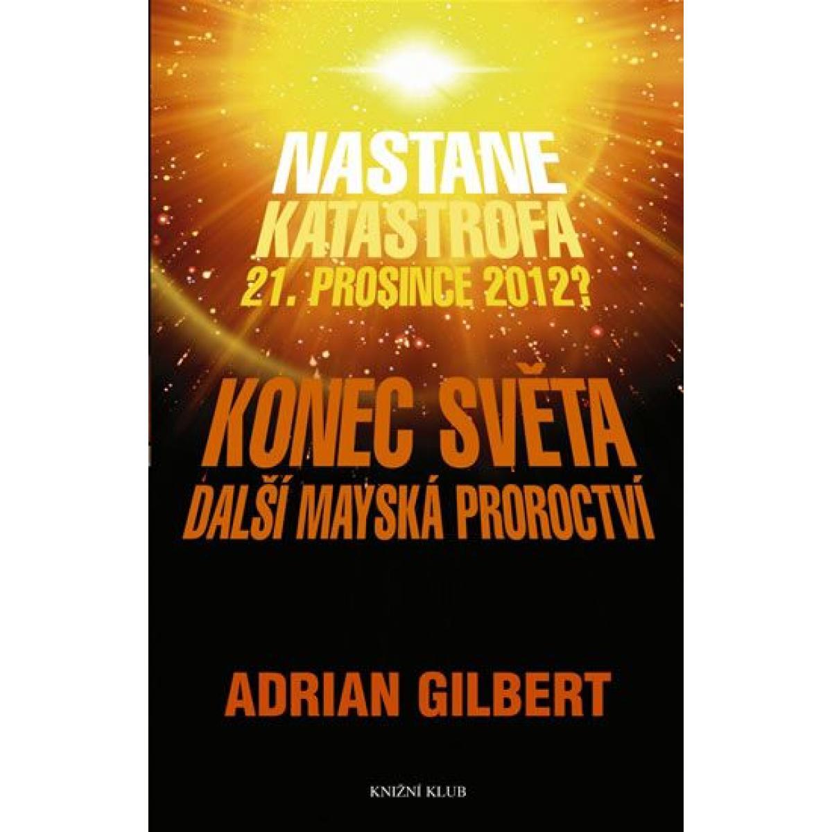 Konec světa - další Mayská proroctví - Gilbert Adrian G.