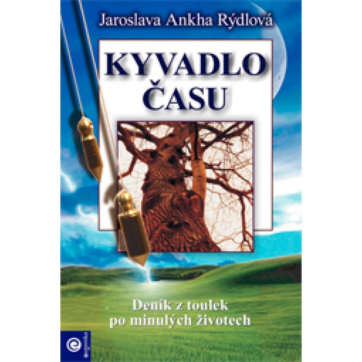Kyvadlo času - Denník z toulek po minulých životech - Jaroslava Ankha Rýdlová