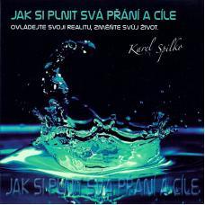 Jak si plnit svá přání a cíle, ovládejte svoji realitu, změňte svůj život - Spilko Karel - CD
